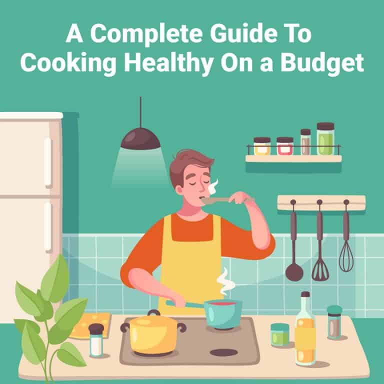 A Complete Guide To Cooking Healthy On a Budget
